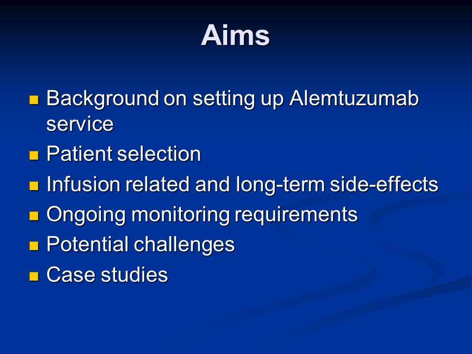 Aims Background on setting up Alemtuzumab service Background on setting up Alemtuzumab service Patient selection Patient selection Infusion related an