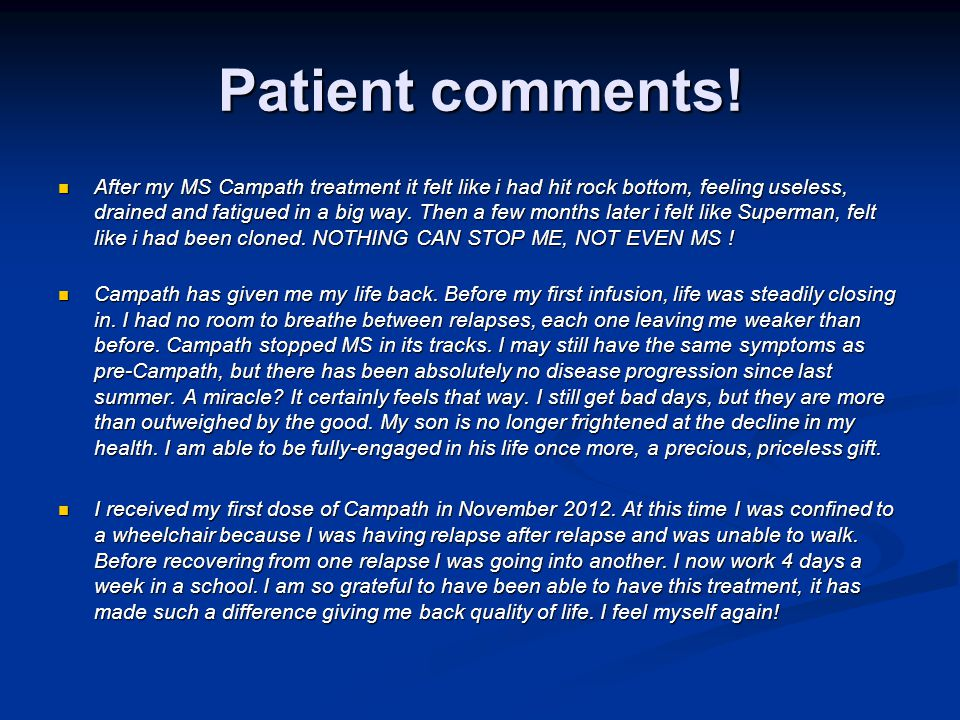 Patient comments! After my MS Campath treatment it felt like i had hit rock bottom, feeling useless, drained and fatigued in a big way. Then a few mon