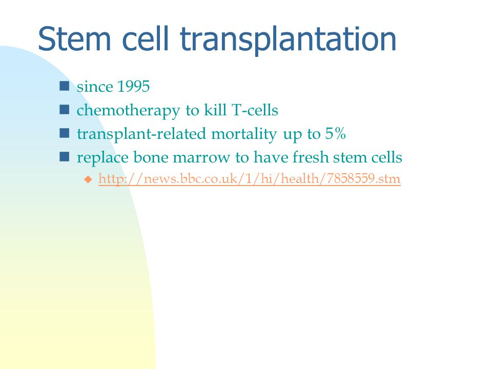 Stem cell transplantation nsince 1995 nchemotherapy to kill T-cells ntransplant-related mortality up to 5% nreplace bone marrow to have fresh stem cells u