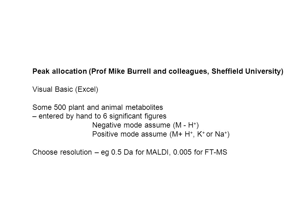 Peak allocation (Prof Mike Burrell and colleagues, Sheffield University) Visual Basic (Excel) Some 500 plant and animal metabolites – entered by hand