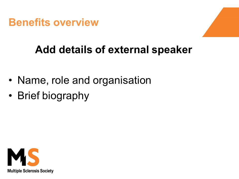 Benefits overview Add details of external speaker Name, role and organisation Brief biography