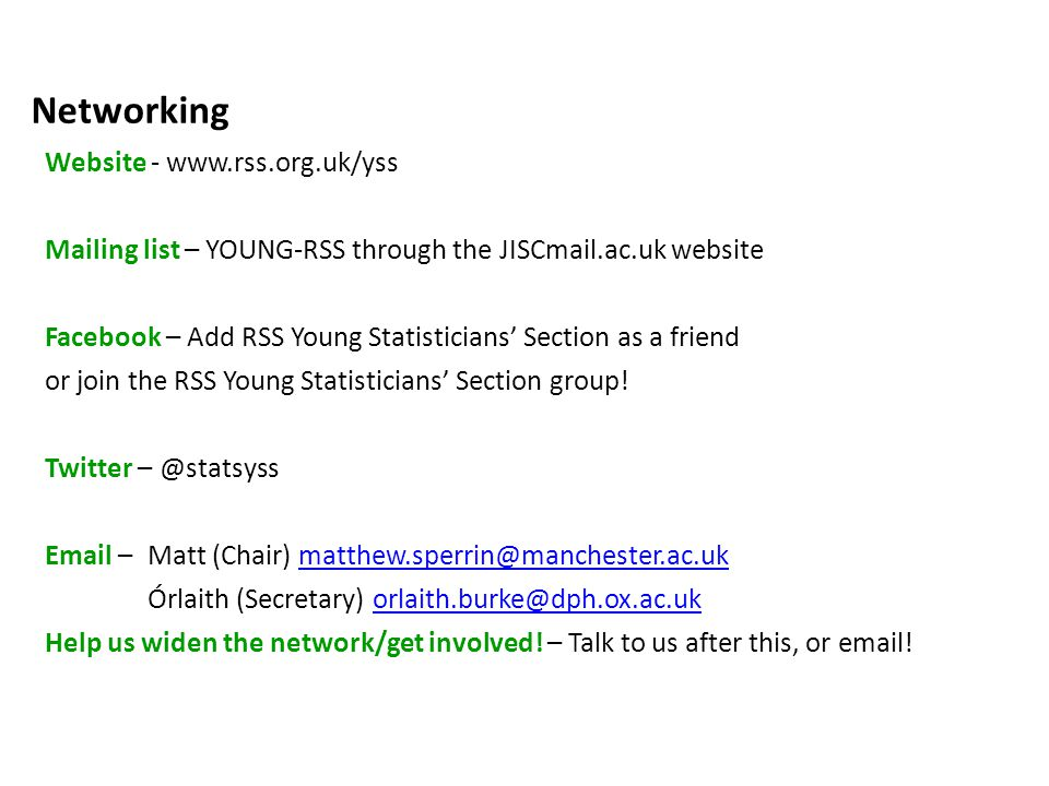 Young Statisticians' Section (YSS) Networking Website - www.rss.org.uk/yss Mailing list – YOUNG-RSS through the JISCmail.ac.uk website Facebook – Add