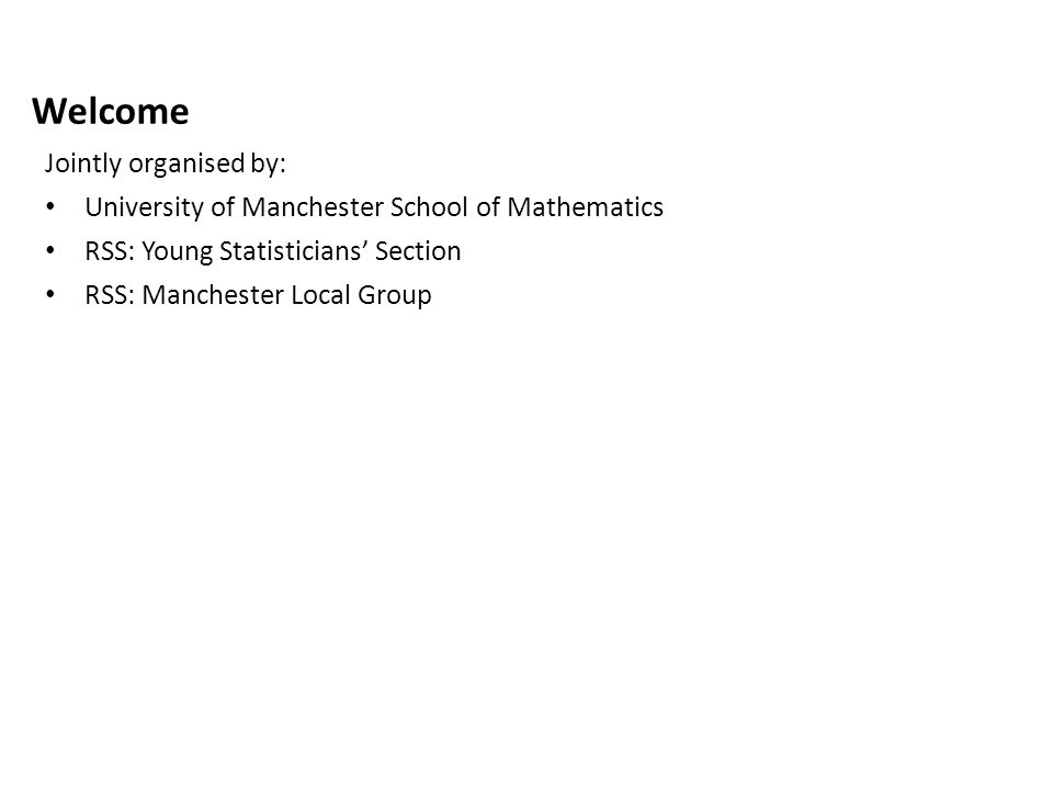 Young Statisticians' Section (YSS) Welcome Jointly organised by: University of Manchester School of Mathematics RSS: Young Statisticians' Section RSS: Manchester Local Group
