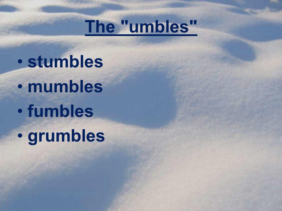 The umbles stumbles mumbles fumbles grumbles