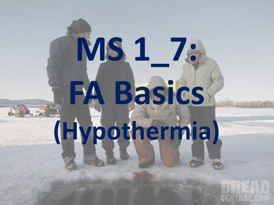 Learning Intention: To equip you with the knowledge to avoid, recognise and treat mild hypothermia.