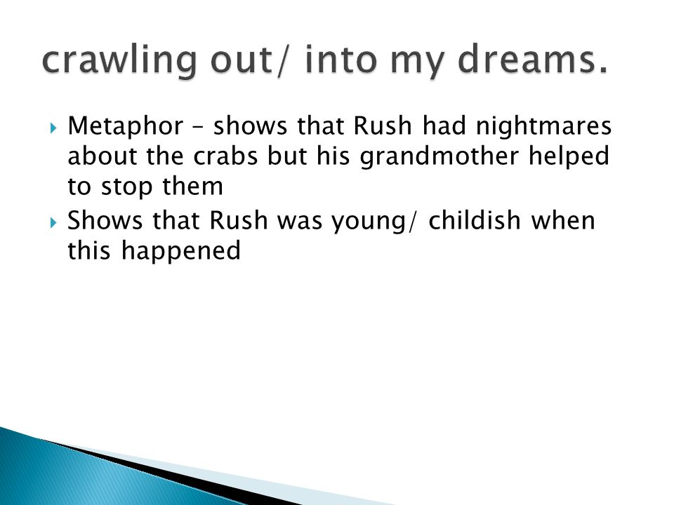  Metaphor – shows that Rush had nightmares about the crabs but his grandmother helped to stop them  Shows that Rush was young/ childish when this happened
