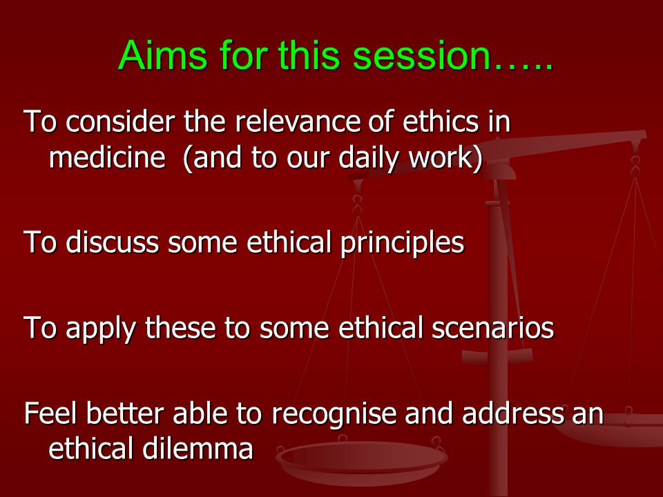 PLAN FOR THE SESSION An interactive presentation (http://www.bhbt.co.uk/Link.htm) Ethical dilemmas -examples (split into smaller groups) Presenting back to the group – principals highlighted in your ethical dilemmas Summary TEA - BREAK