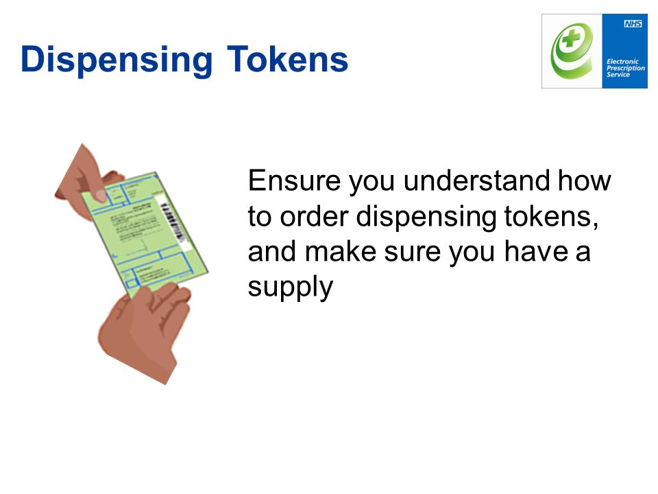 Ensure you understand how to order dispensing tokens, and make sure you have a supply Dispensing Tokens