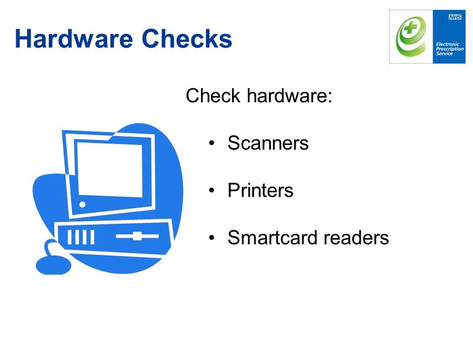 Hardware Checks Check hardware: Scanners Printers Smartcard readers