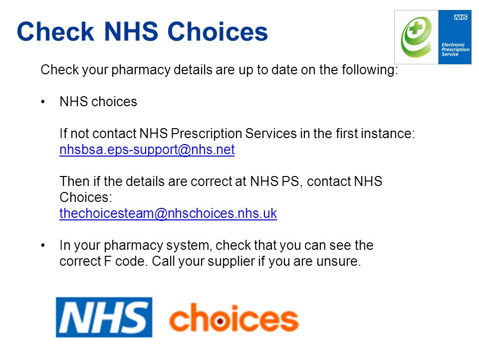 Check your pharmacy details are up to date on the following: NHS choices If not contact NHS Prescription Services in the first instance: nhsbsa.eps-support@nhs.net Then if the details are correct at NHS PS, contact NHS Choices: thechoicesteam@nhschoices.nhs.uk In your pharmacy system, check that you can see the correct F code.