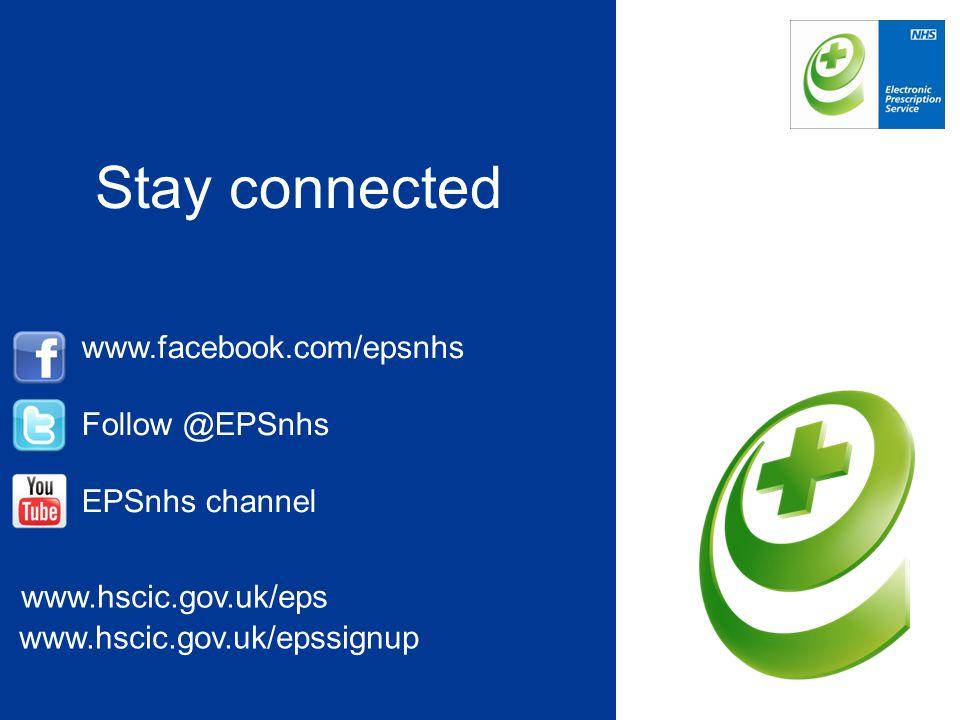Stay connected www.facebook.com/epsnhs Follow @EPSnhs EPSnhs channel www.hscic.gov.uk/eps www.hscic.gov.uk/epssignup