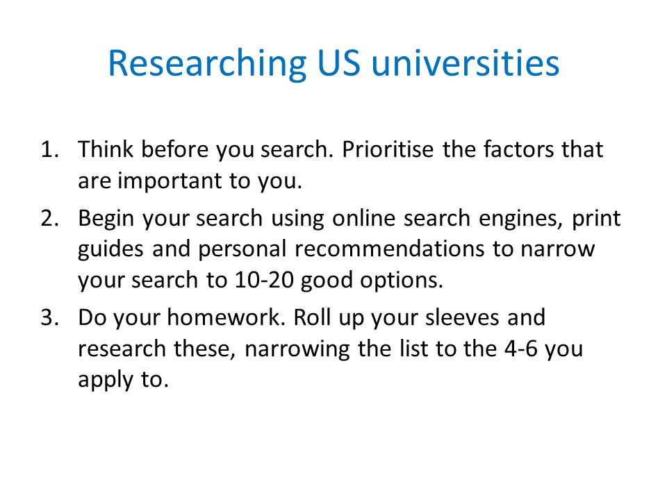 Researching US universities 1.Think before you search. Prioritise the factors that are important to you. 2.Begin your search using online search engin