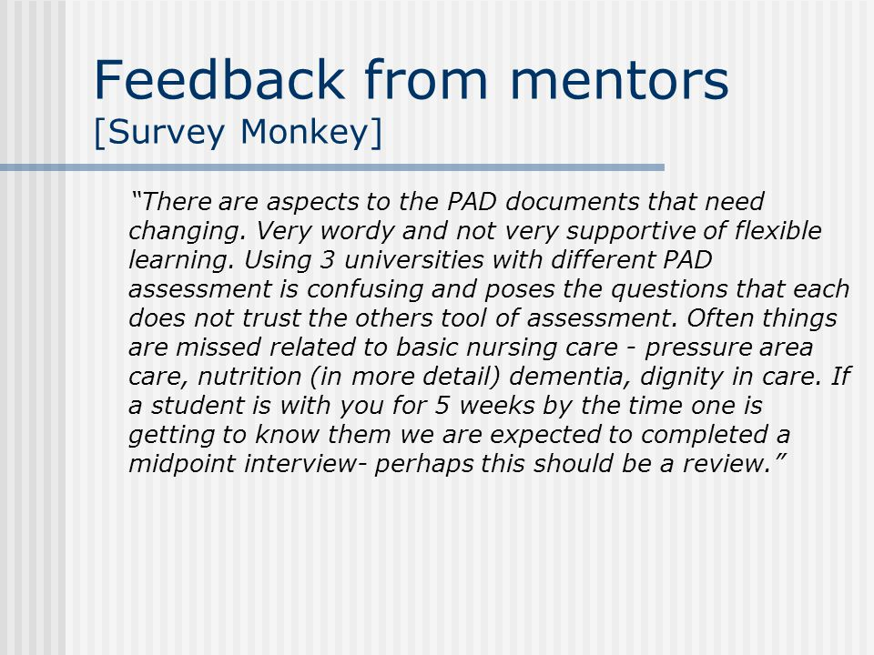 Feedback from mentors [Survey Monkey] There are aspects to the PAD documents that need changing.
