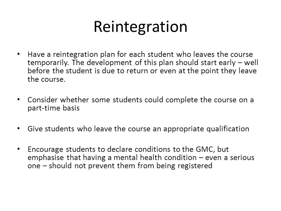 Reintegration Have a reintegration plan for each student who leaves the course temporarily.