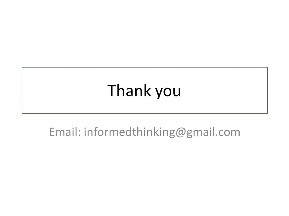 Thank you Email: informedthinking@gmail.com