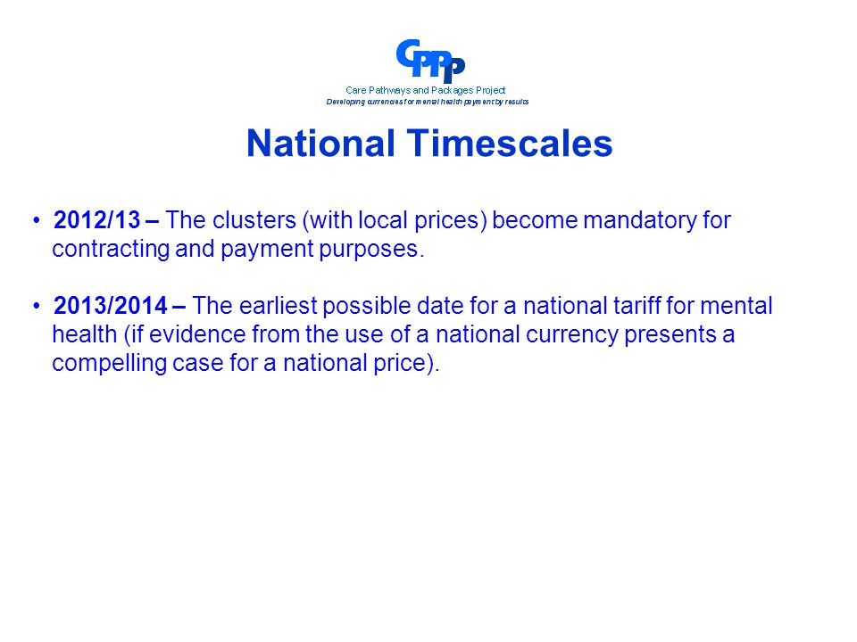 National Timescales 2012/13 – The clusters (with local prices) become mandatory for contracting and payment purposes.