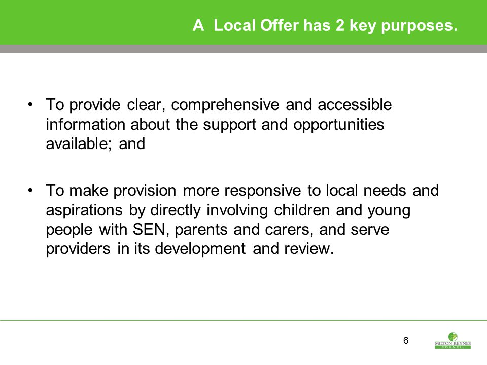 6 A Local Offer has 2 key purposes.