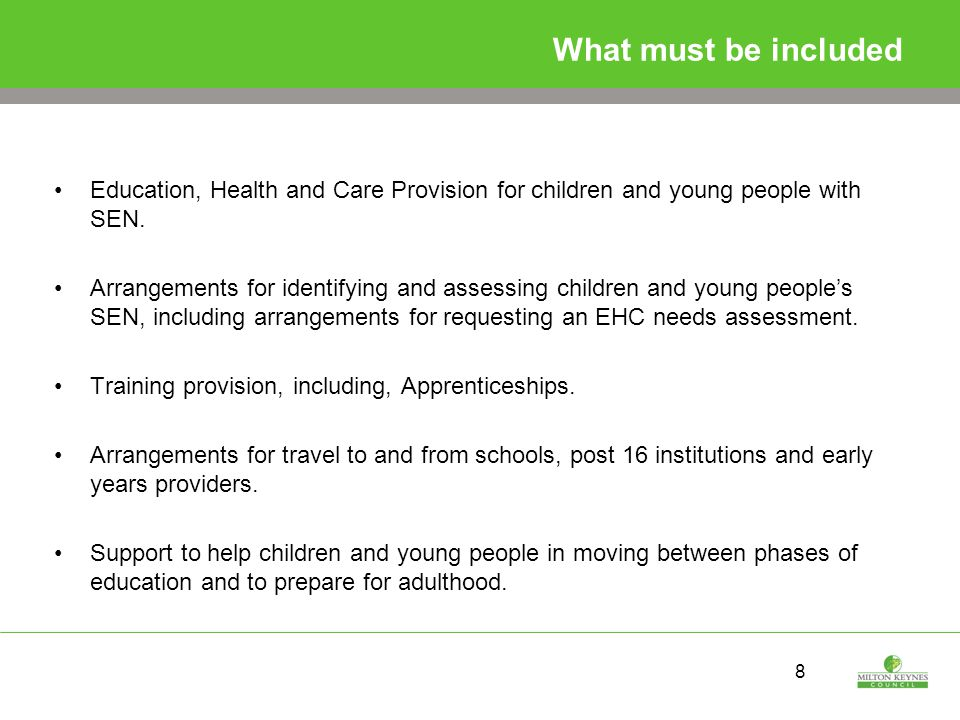 8 What must be included Education, Health and Care Provision for children and young people with SEN.