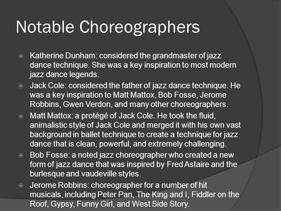 Notable Choreographers  Katherine Dunham: considered the grandmaster of jazz dance technique.