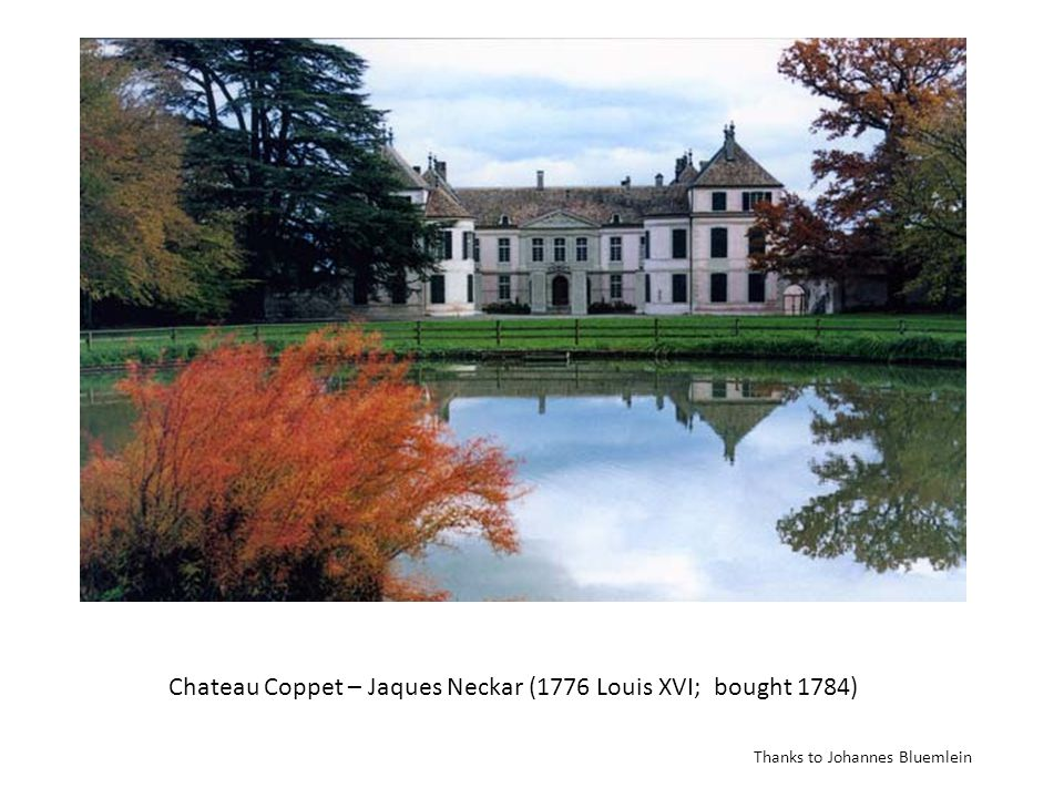 title Chateau Coppet – Jaques Neckar (1776 Louis XVI; bought 1784) Thanks to Johannes Bluemlein