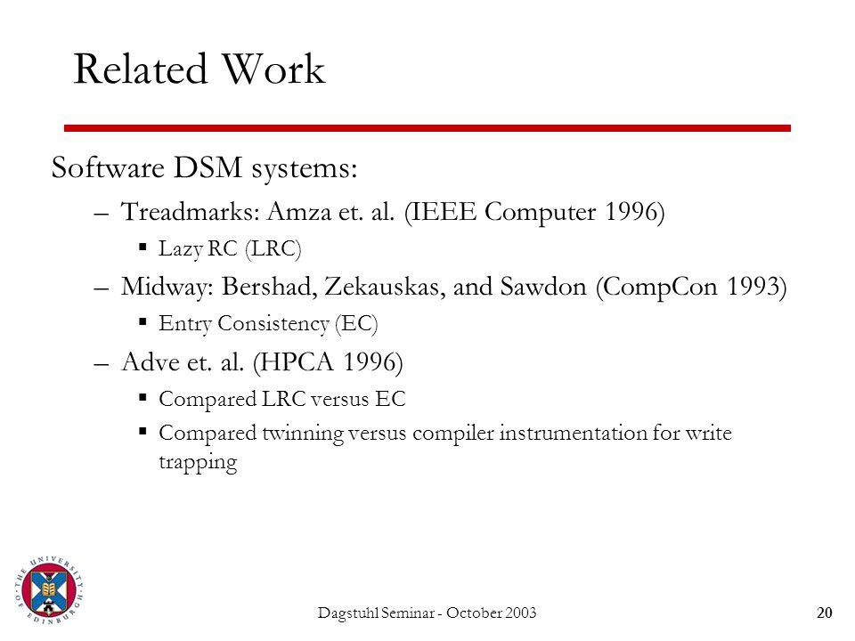 Dagstuhl Seminar - October 200320 Related Work Software DSM systems: –Treadmarks: Amza et.