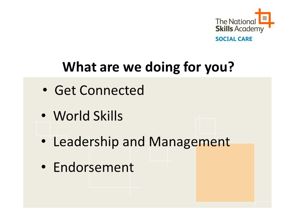 What are we doing for you? Get Connected World Skills Leadership and Management Endorsement