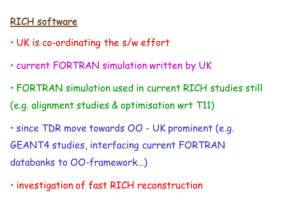 RICH software UK is co-ordinating the s/w effort current FORTRAN simulation written by UK FORTRAN simulation used in current RICH studies still (e.g.