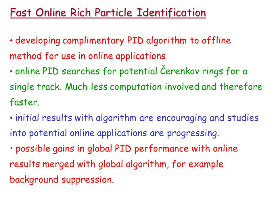 Fast Online Rich Particle Identification developing complimentary PID algorithm to offline method for use in online applications online PID searches for potential Čerenkov rings for a single track.