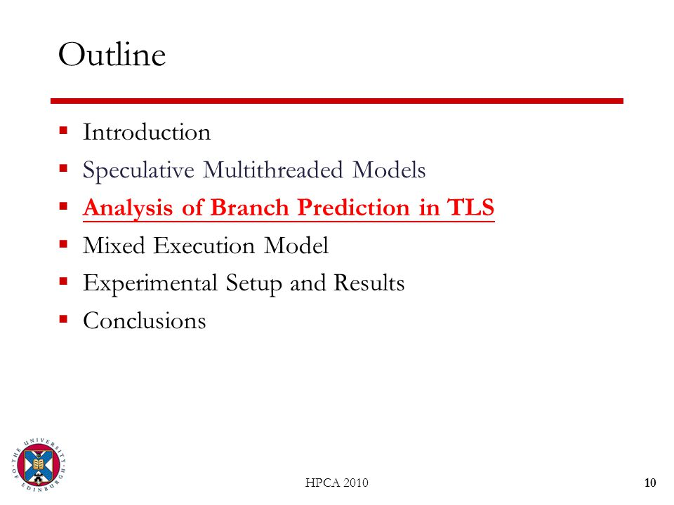 10 Outline  Introduction  Speculative Multithreaded Models  Analysis of Branch Prediction in TLS  Mixed Execution Model  Experimental Setup and R