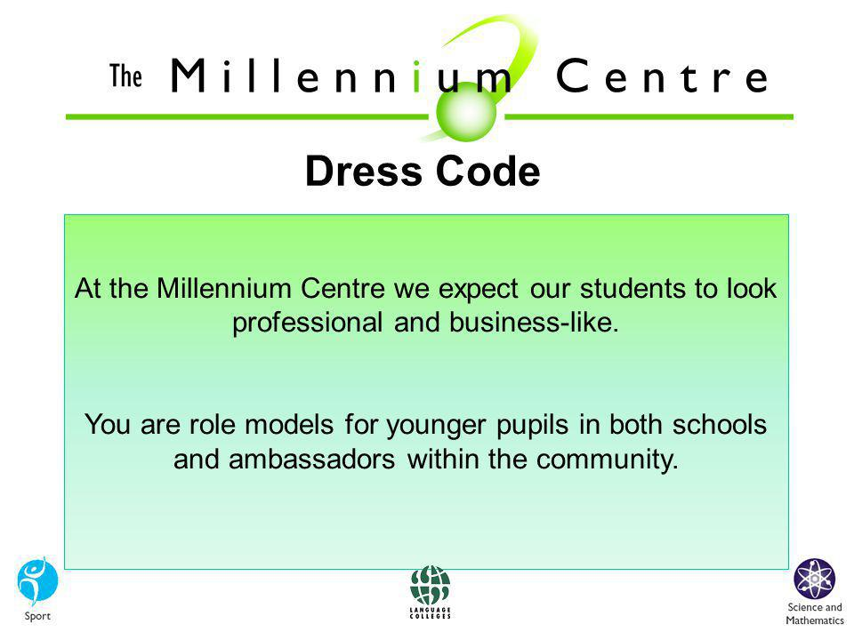 Dress Code At the Millennium Centre we expect our students to look professional and business-like.