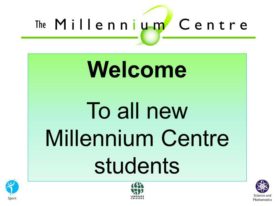 Welcome To all new Millennium Centre students