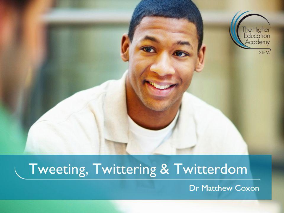 Tweeting, Twittering & Twitterdom Dr Matthew Coxon