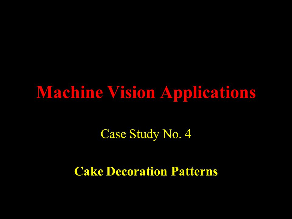 Machine Vision Applications Case Study No. 4 Cake Decoration Patterns