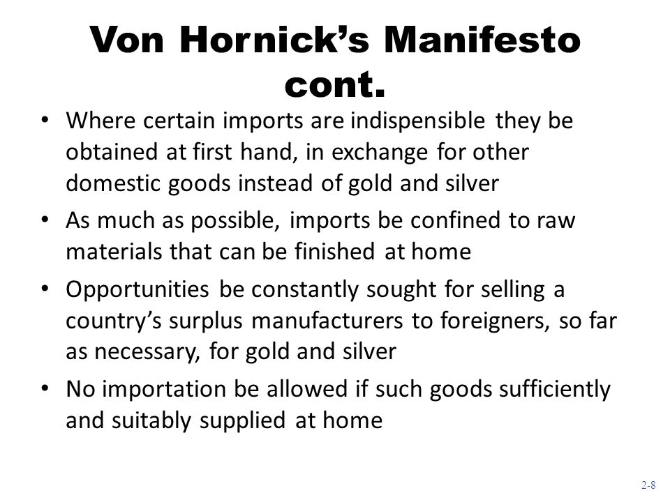 2-8 Von Hornick's Manifesto cont. Where certain imports are indispensible they be obtained at first hand, in exchange for other domestic goods instead