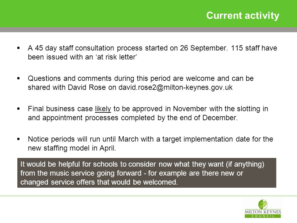 Current activity  A 45 day staff consultation process started on 26 September. 115 staff have been issued with an 'at risk letter'  Questions and co