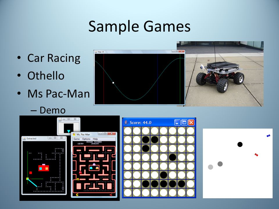 Sample Games Car Racing Othello Ms Pac-Man – Demo
