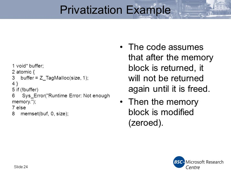 Slide 24 Privatization Example The code assumes that after the memory block is returned, it will not be returned again until it is freed.