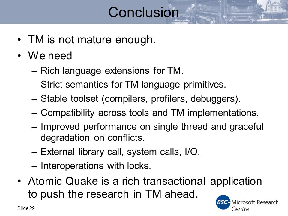 Slide 29 Conclusion TM is not mature enough. We need –Rich language extensions for TM.