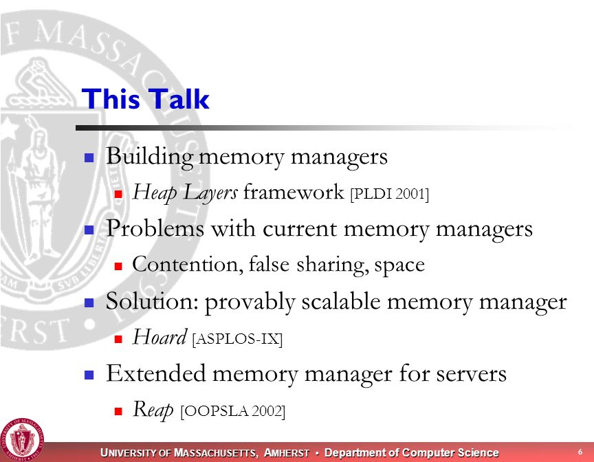 U NIVERSITY OF M ASSACHUSETTS, A MHERST Department of Computer Science 57 Drawbacks of Regions Can't reclaim memory within regions Problem for long-running computations, producer-consumer patterns, off-the-shelf malloc/free programs  unbounded memory consumption Current situation for Apache: vulnerable to denial-of-service limits runtime of connections limits module programming