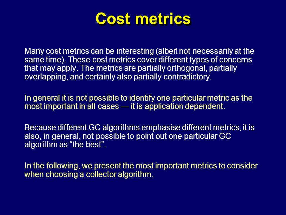© Richard Jones, Eric Jul, 1999-2004mmnet GC & MM Summer School, 20-21 July 200422 Cost metrics Many cost metrics can be interesting (albeit not necessarily at the same time).