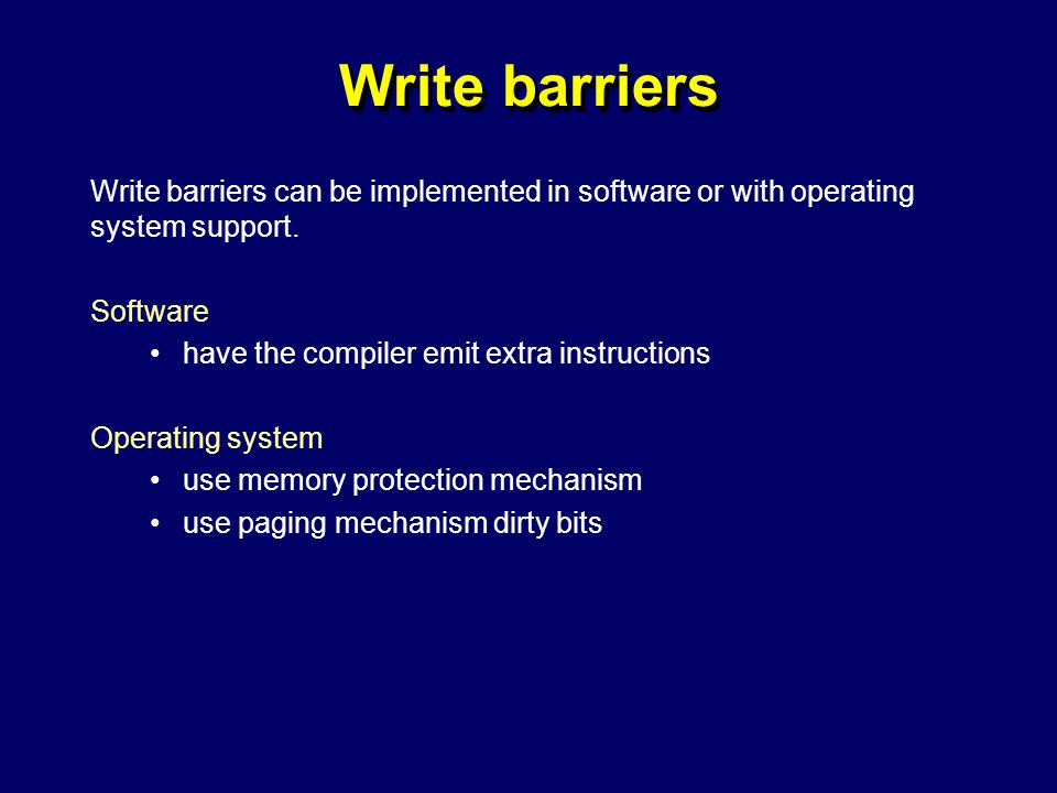 © Richard Jones, Eric Jul, 1999-2004mmnet GC & MM Summer School, 20-21 July 200446 Write barriers Write barriers can be implemented in software or with operating system support.