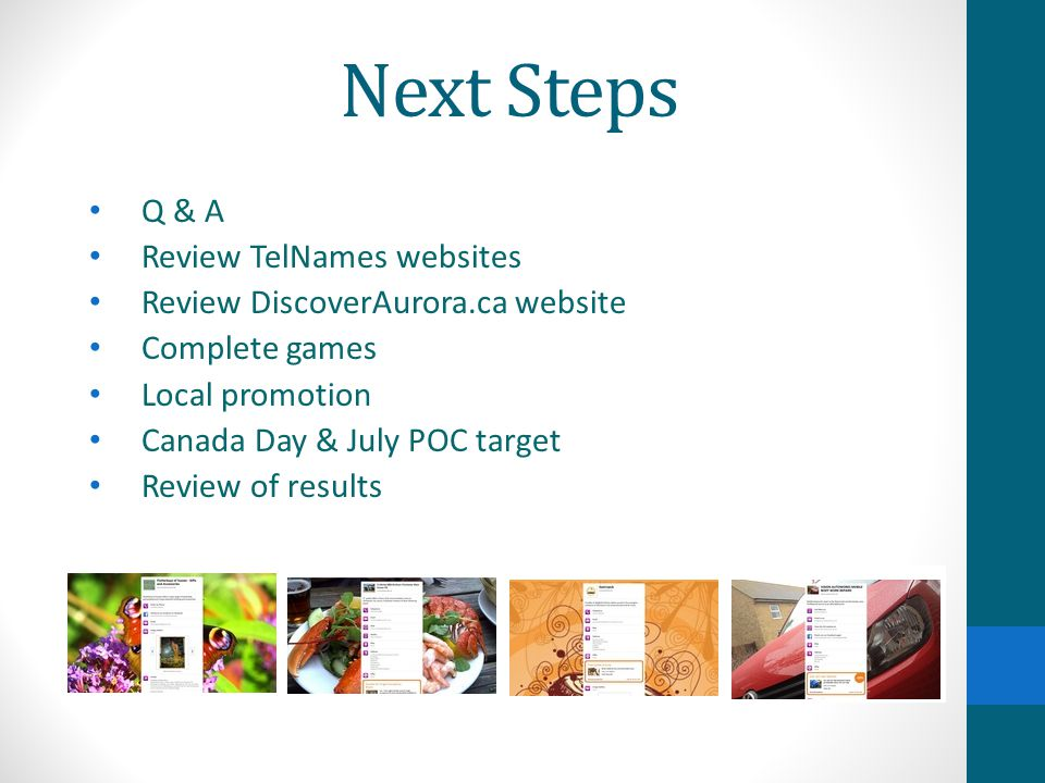 Next Steps Q & A Review TelNames websites Review DiscoverAurora.ca website Complete games Local promotion Canada Day & July POC target Review of resul