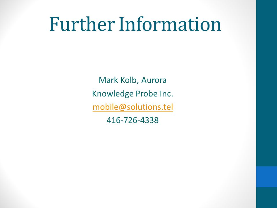 Further Information Mark Kolb, Aurora Knowledge Probe Inc. mobile@solutions.tel 416-726-4338