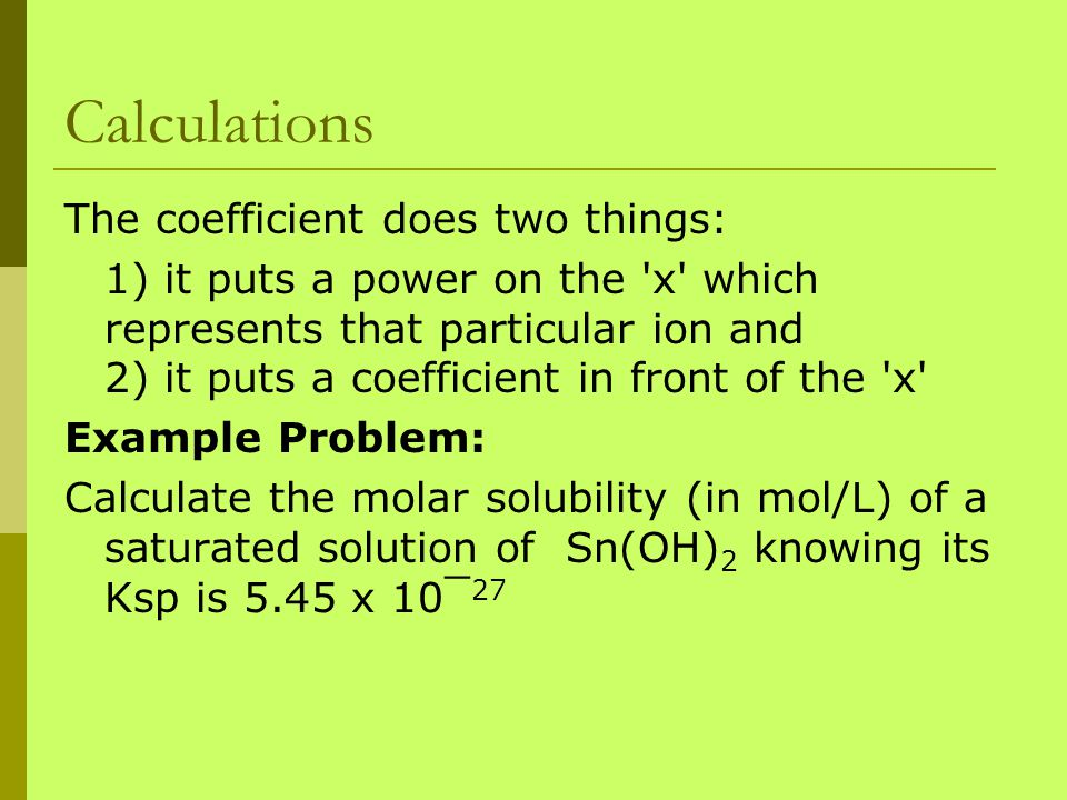Calculations The coefficient does two things: 1) it puts a power on the 'x' which represents that particular ion and 2) it puts a coefficient in front
