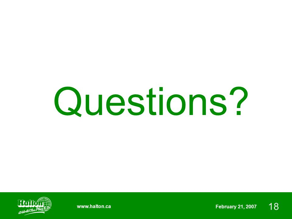 18 www.halton.ca February 21, 2007 Questions