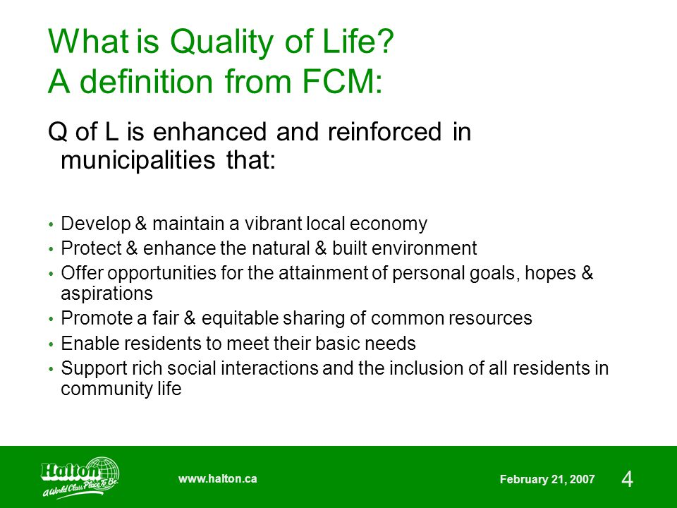 4 www.halton.ca February 21, 2007 What is Quality of Life.