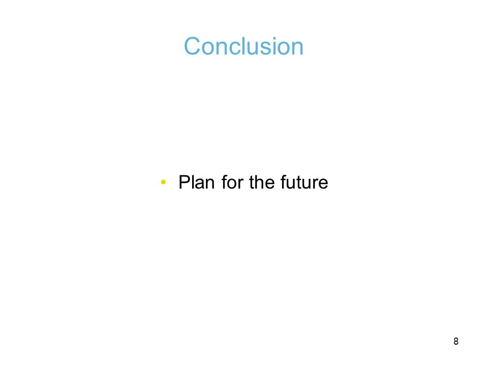 8 Conclusion Plan for the future