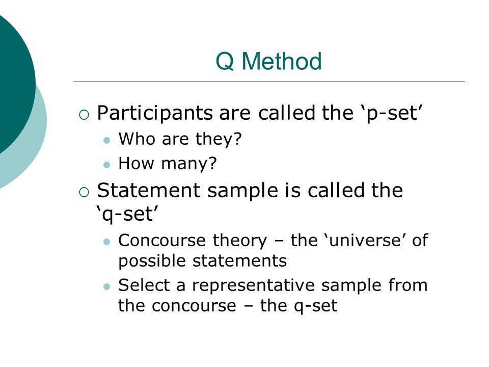 Q Method  Participants are called the 'p-set' Who are they.