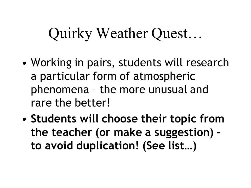 Quirky Weather Quest… Working in pairs, students will research a particular form of atmospheric phenomena – the more unusual and rare the better.