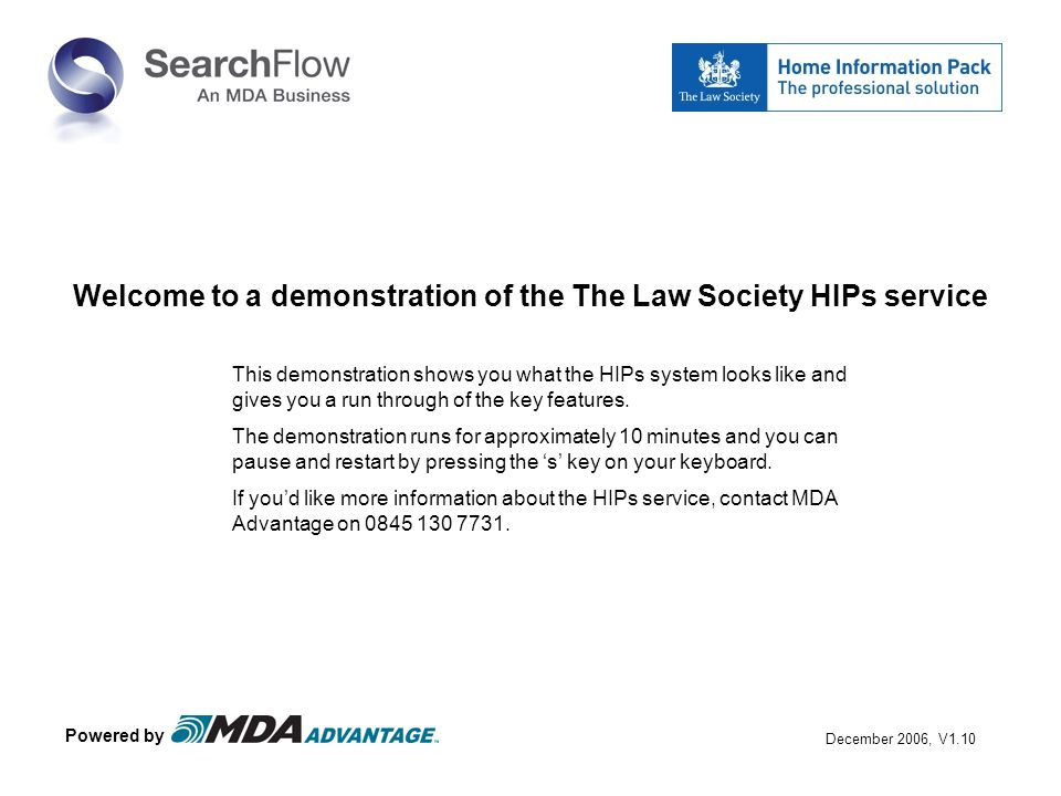 Welcome to a demonstration of the The Law Society HIPs service This demonstration shows you what the HIPs system looks like and gives you a run through of the key features.